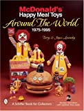 McDonald's Happy Meal Toys Around the World: 1975-1995 (A Schiffer Book for Collectors) [ペーパーバック]