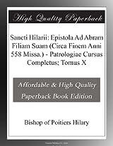 Sancti Hilarii: Epistola Ad Abram Filiam Suam (Circa Finem Anni 558 Missa.) - Patrologiae Cursus Completus; Tomus X