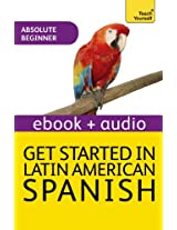 Get Started In Beginner's Latin American Spanish: Teach Yourself (Kindle Enhanced Edition) (Teach Yourself Audio eBooks)