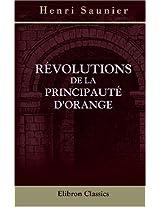 Révolutions de la principauté d'Orange: Pour le premier jubilé séculaire de la Maison d'Orange, fondée le 16 juillet 1705 à Berlin (French Edition)