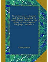 First Lessons in English and Tamul: Designed to Assit Tamul Youth in the Study of the English Language, Volume 1