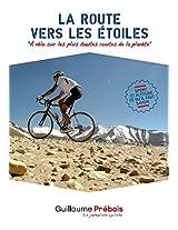 LA ROUTE VERS LES ETOILES: A vélo sur les plus hautes routes du monde (French Edition)