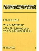 Wohnungspolitik: Altbauerneuerung Und Wohnungsversorgung (Beitraege Zur Kommunalen Und Regionalen Planung)