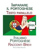 Imparare il portoghese - Testo parallelo - Racconti Brevi (Italiano - Portoghese) (Italian Edition)