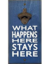 My Word What Happens Here Stays Here Bottle Opener, 6 x 12