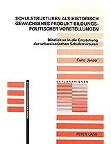 Schulstrukturen ALS Historisch Gewachsenes Produkt Bildungspolitischer Vorstellungen: Blitzlichter in Die Entstehung Der Schweizerischen Schulstrukturen (Explorationen,)