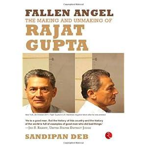 Fallen Angel: The Making and Unmaking of Rajat Gupta
