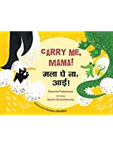Carry Me, Mama!/Mala Ghe Na, Aai! (Bilingual: English/Marathi)