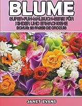 Blume: Super-Fun-Malbuch-Serie Fur Kinder Und Erwachsene (Bonus: 20 Skizze Seiten)