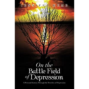 On the Battle Field of Depression: A Personal Journey Through the Trenches of Depression