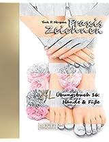 Praxis Zeichnen - XL Übungsbuch 16: Hände & Füße: Volume 16