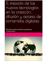 El impacto de las nuevas tecnologías en la creación, difusión y acceso de contenidos digitales: Presente y futuro del mundo de la información.