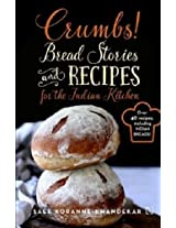 Crumbs!: Bread Stories and Recipes for the Indian Kitchen