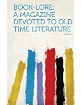 Book-Lore: A Magazine Devoted to Old Time Literature Volume 4
