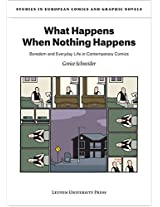 What Happens When Nothing Happens: Boredom and Everyday Life in Contemporary Comics (Studies in European Comics and Graphic Novels)