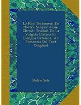 Lo Nou Testament De Nostre Senyor Jesu-Christ: Traduit De La Vulgata Llatina En Llengua Catalana, Ab Presencia Del Text Original