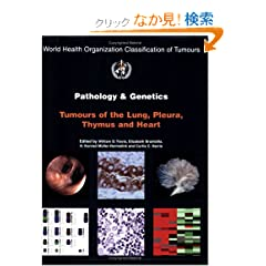 Pathology & Genetics of Tumours of the Lung, Thymus And Heart (IARC WHO Classification of Tumours)