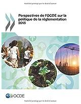 Perspectives de L'Ocde Sur La Politique de La Reglementation 2015: Volume 2015