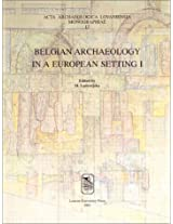 Belgian Archaeology in a European Setting I: 001 (Acta Archaeologica Lovaniensia, Monographiae, 12)