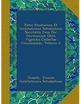 Ratio Studiorum Et Institutiones Scholasticae Societatis Jesu Per Germaniam Olim Vigentes Collectae Concinnatae, Volume 3