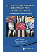 Tissue Procurement, Processing and Transplantation: A Comprehensive Guide for Tissue Bank Operators
