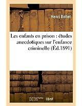Les Enfants En Prison: Etudes Anecdotiques Sur L'Enfance Criminelle (Ed.1891) (Sciences Sociales)
