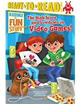 The High Score and Lowdown on Video Games! (History of Fun Stuff)