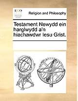 Testament Newydd Ein Harglwydd A'n Hiachawdwr Iesu Grist.