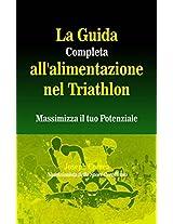 La Guida Completa all'alimentazione nel Triathlon: Massimizza il tuo Potenziale (Italian Edition)