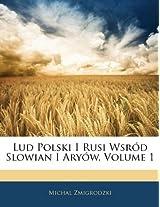 Lud Polski I Rusi Wsrd Slowian I Aryw, Volume 1