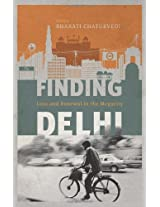 Finding Delhi: Loss and Renewal in the Megacity