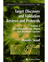 Target Discovery and Validation Reviews and Protocols: Emerging Molecular Targets and Treatment Options,Volume 2 (Methods in Molecular Biology)