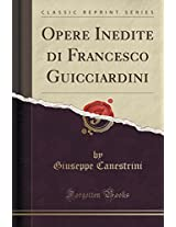 Opere Inedite Di Francesco Guicciardini (Classic Reprint)