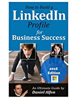How to Build Your LinkedIn Profile for Business Success: An Ultimate Guide