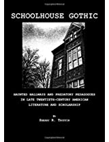 Schoolhouse Gothic: Haunted Hallways and Predatory Pedagogues in Late Twentieth-Century American Literature and Scholarship