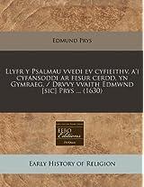 Llyfr y Psalmau Vvedi Ev Cyfieithv, A'i Cyfansoddi AR Fesur Cerdd, Yn Gymraeg. / Drvvy Vvaith Edmwnd [Sic] Prys ... (1630)