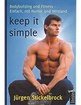 keep it simple: Bodybuilding und Fitness - Einfach, mit Verstand und Humor