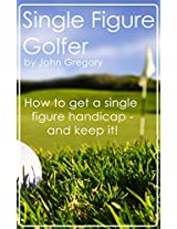 Single Figure Golfer: How to get your handicap really low - and keep it there!