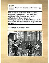 Lettre de M. Valleton de Boissière, médecin à Bergerac, à M. Thouret, médecin à Paris; pour servir de réfutation à l'extrait de la correspondance de ... relativement au magnetisme animal. ...