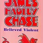 James Hadley Chase- Believed Violent