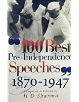 100 Best Pre-Independence Speeches 1870-1947