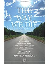 The Way We Die: Brain Death, Vegetative State, Euthanasia, and Other End-of-life Dilemmas