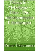 Pilzzucht - Mykologie - Pilze - Die interessantesten Erfindungen (German Edition)