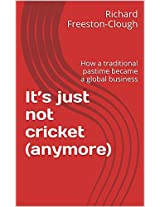 It's just not cricket (anymore): How a traditional pastime became a global business