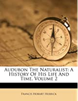 Audubon the Naturalist: A History of His Life and Time, Volume 2