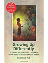 Growing Up Differently: The Emotional and Social World of Children with Learning Disabilities and Attention-Deficit Disorder: A New Language for Parents and Educators