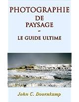 PHOTOGRAPHIE DE PAYSAGE: le guide ultime (Guides Populaires à Grande Photographie t. 4) (French Edition)