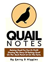 Quail Notes: Raising Quail for Fun or Profit on the Back Porch or on the Farm