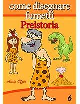 Disegno per Bambini: Come Disegnare Fumetti - Preistoria (Imparare a Disegnare Vol. 6) (Italian Edition)
