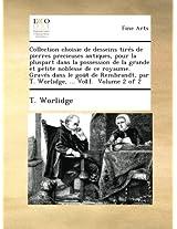 Collection choisie de desseins tirés de pierres precieuses antiques, pour la pluspart dans la possession de la grande et petite noblesse de ce ... par T. Worlidge, ... Vol.I.  Volume 2 of 2